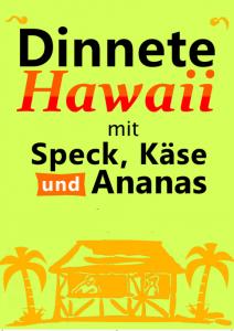 dinnete hawaii mit speck käse und ananas nicht zu verwechseln mit kartoffeln